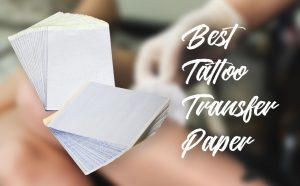 Best Tattoo Transfer Paper